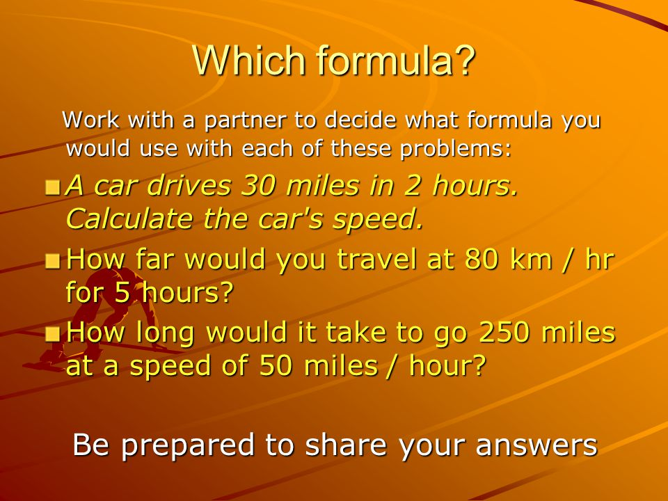 Which formula Work with a partner to decide what formula you would use with each of these problems: