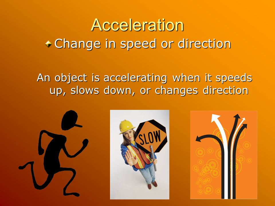 Change in speed or direction