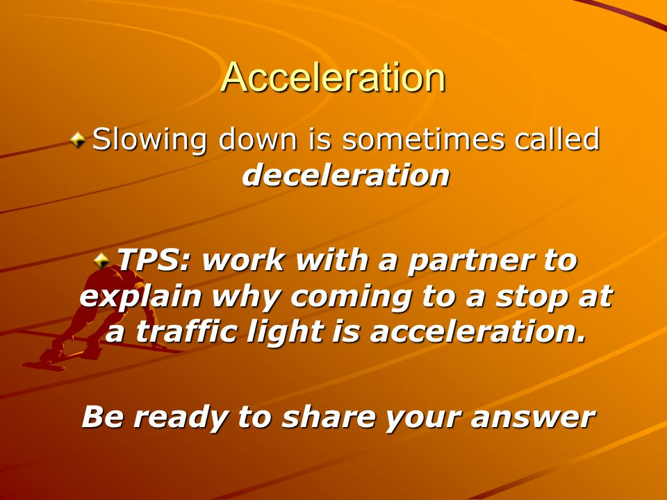 Slowing down is sometimes called deceleration