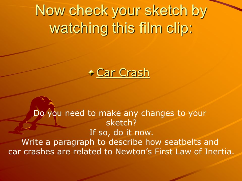 Now check your sketch by watching this film clip:
