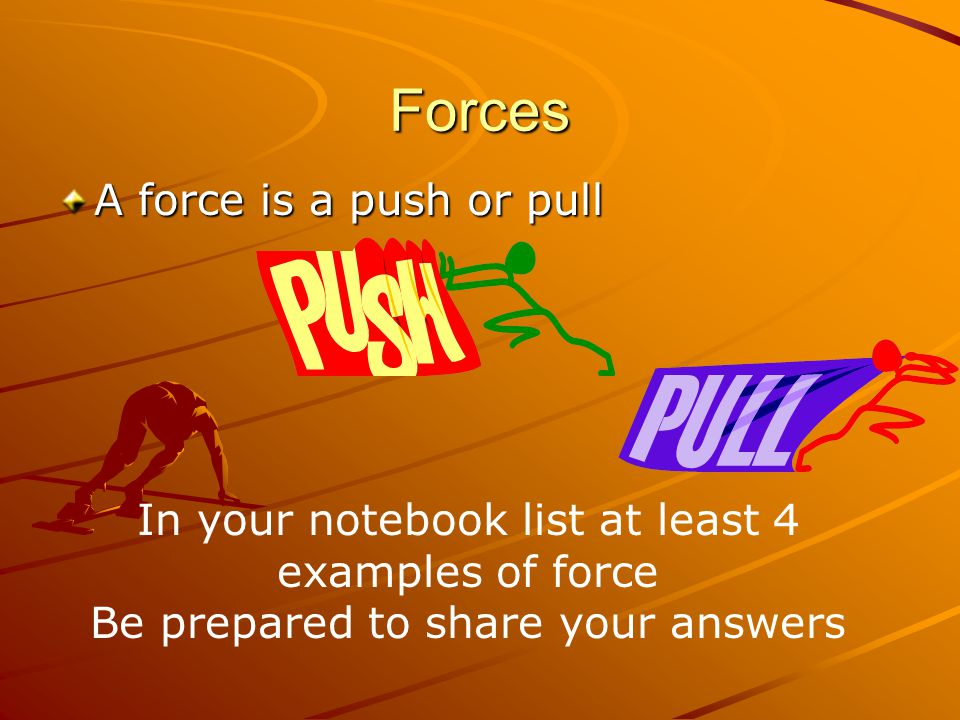 Forces A force is a push or pull