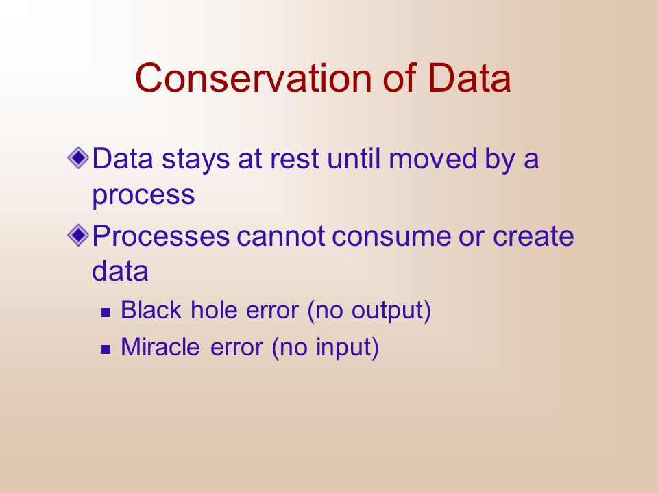 Conservation of Data Data stays at rest until moved by a process