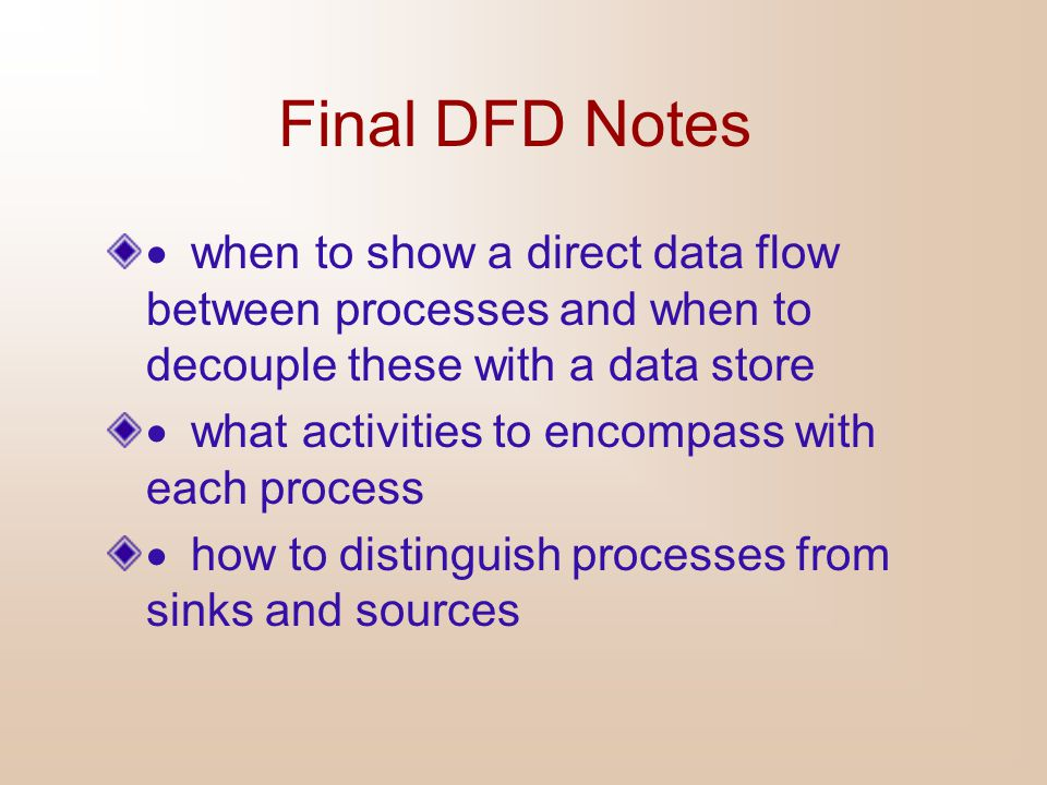 Final DFD Notes · when to show a direct data flow between processes and when to decouple these with a data store.