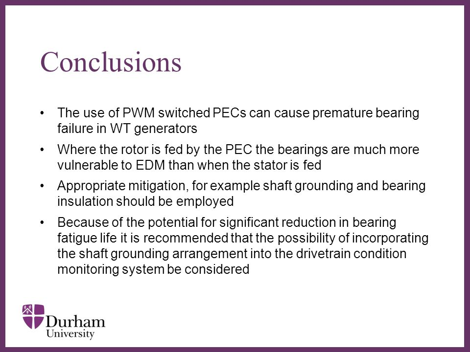 Conclusions The use of PWM switched PECs can cause premature bearing failure in WT generators.