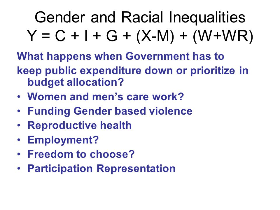 Gender and Racial Inequalities Y = C + I + G + (X-M) + (W+WR)