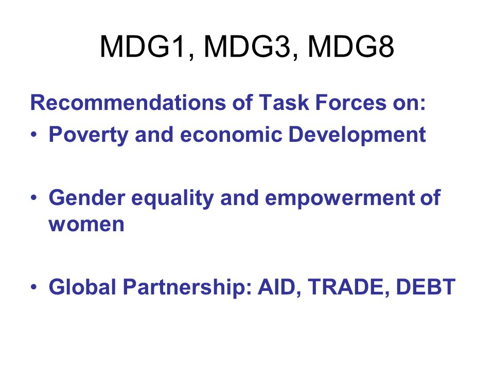 MDG1, MDG3, MDG8 Recommendations of Task Forces on: