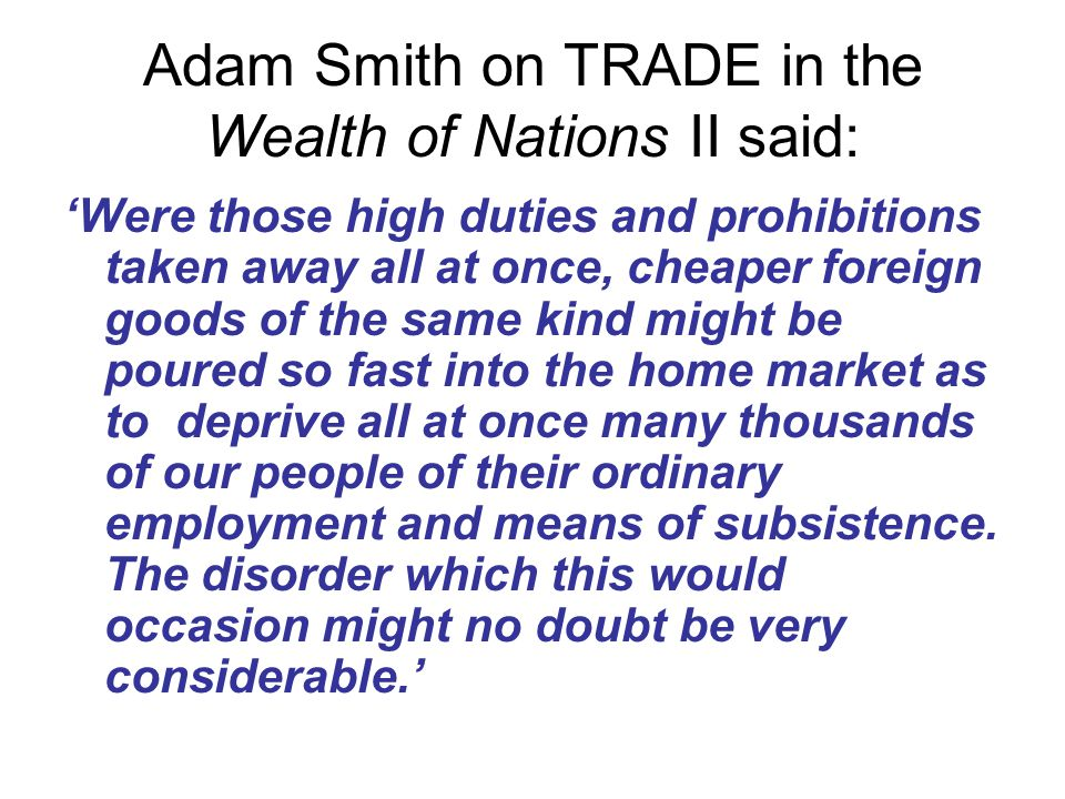 Adam Smith on TRADE in the Wealth of Nations II said: