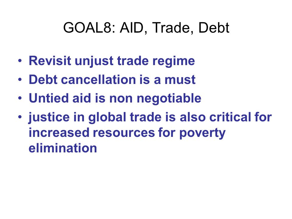 GOAL8: AID, Trade, Debt Revisit unjust trade regime