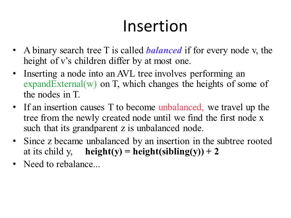 Insertion A binary search tree T is called balanced if for every node v, the height of v's children differ by at most one.