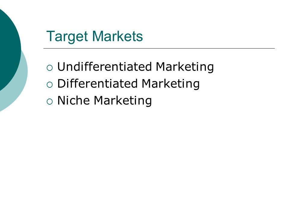 Target Markets Undifferentiated Marketing Differentiated Marketing