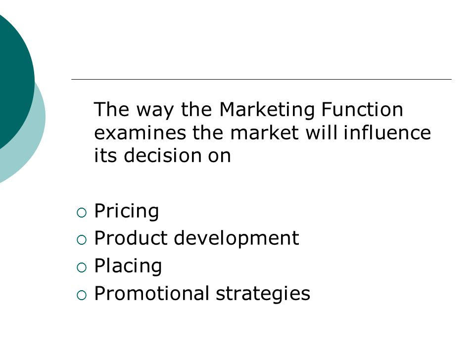 The way the Marketing Function examines the market will influence its decision on