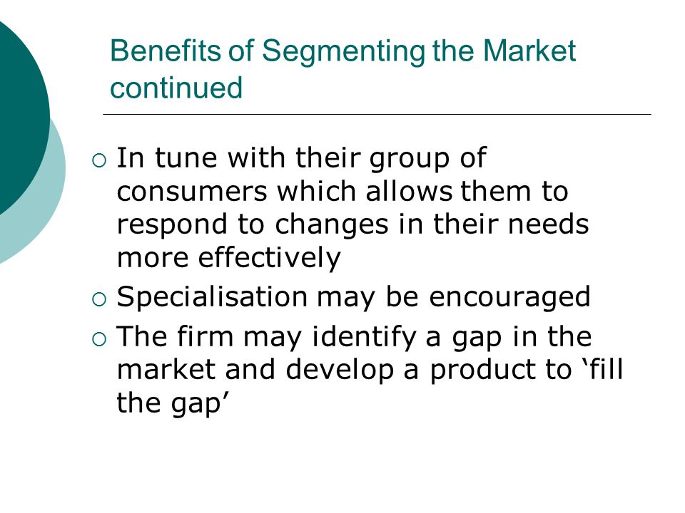 Benefits of Segmenting the Market continued