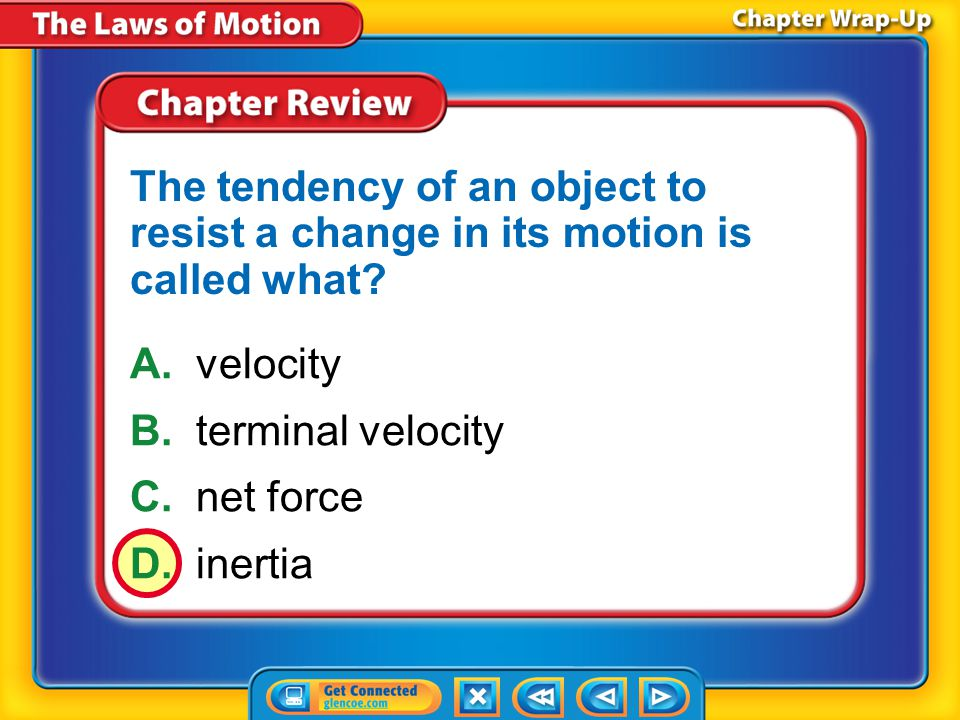 The tendency of an object to resist a change in its motion is called what