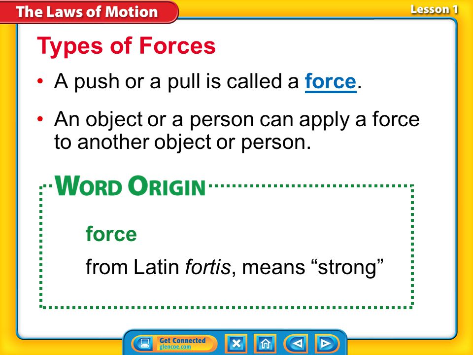 Types of Forces A push or a pull is called a force.