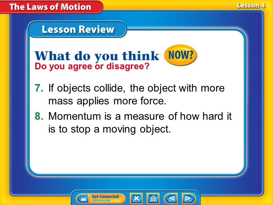 7. If objects collide, the object with more mass applies more force.