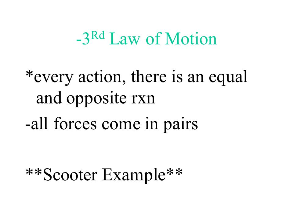 -3Rd Law of Motion *every action, there is an equal and opposite rxn.