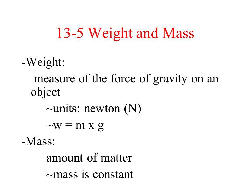 13-5 Weight and Mass -Weight: