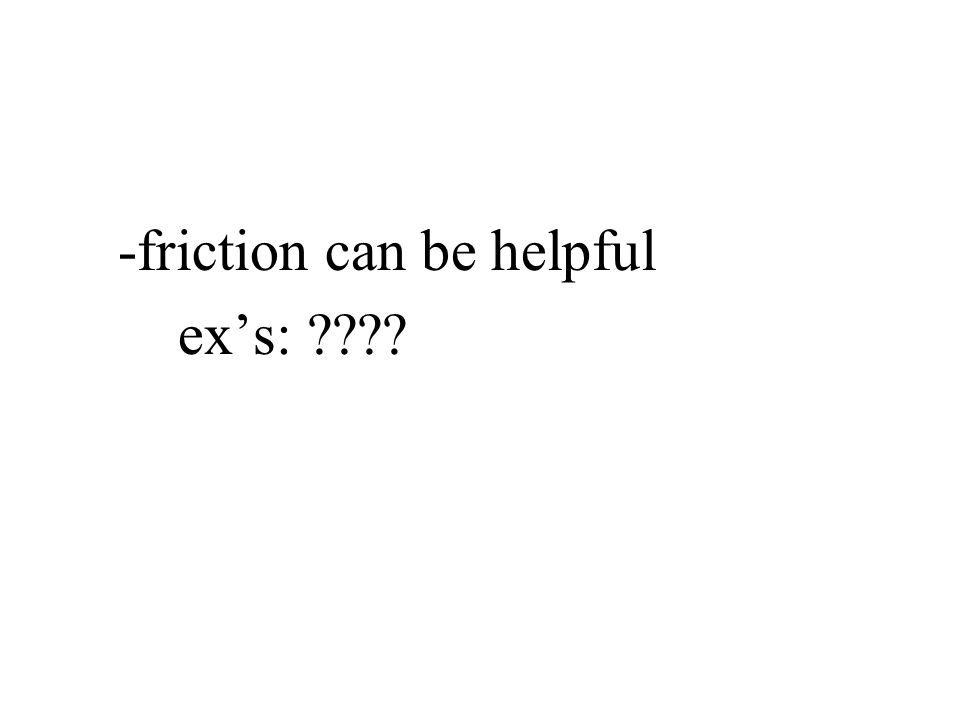 -friction can be helpful