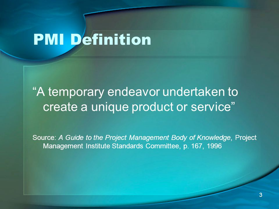 PMI Definition A temporary endeavor undertaken to create a unique product or service
