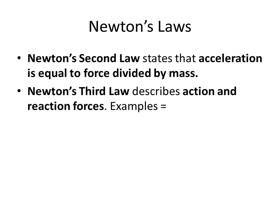Newton's Laws Newton's Second Law states that acceleration is equal to force divided by mass.