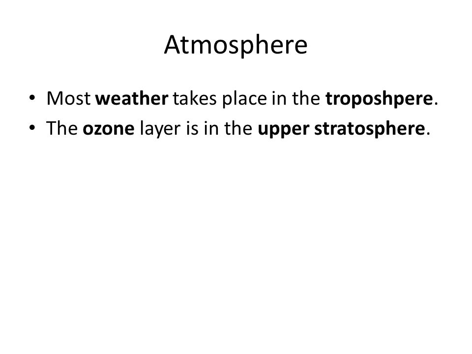 Atmosphere Most weather takes place in the troposhpere.