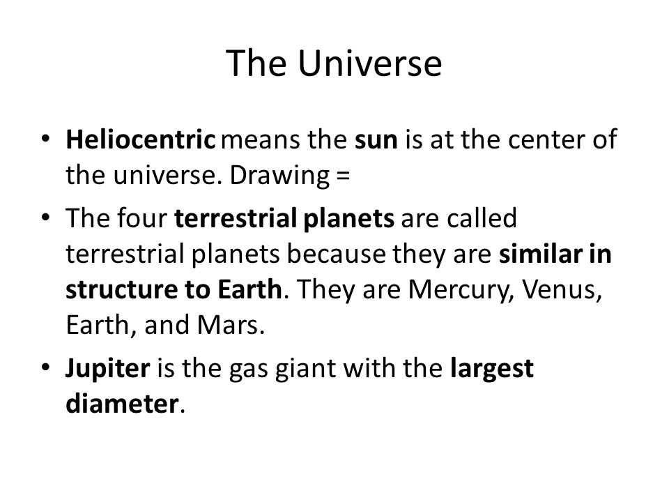 The Universe Heliocentric means the sun is at the center of the universe. Drawing =