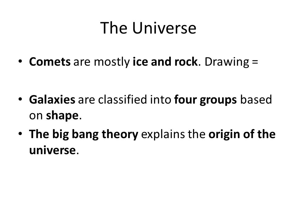 The Universe Comets are mostly ice and rock. Drawing =