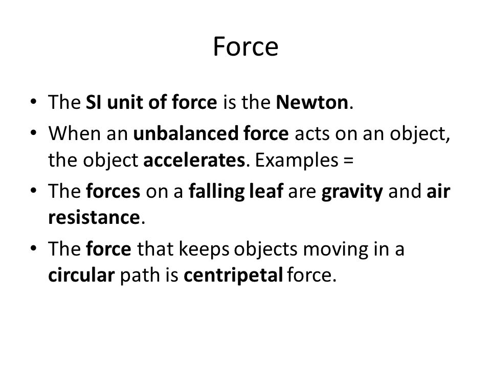 Force The SI unit of force is the Newton.