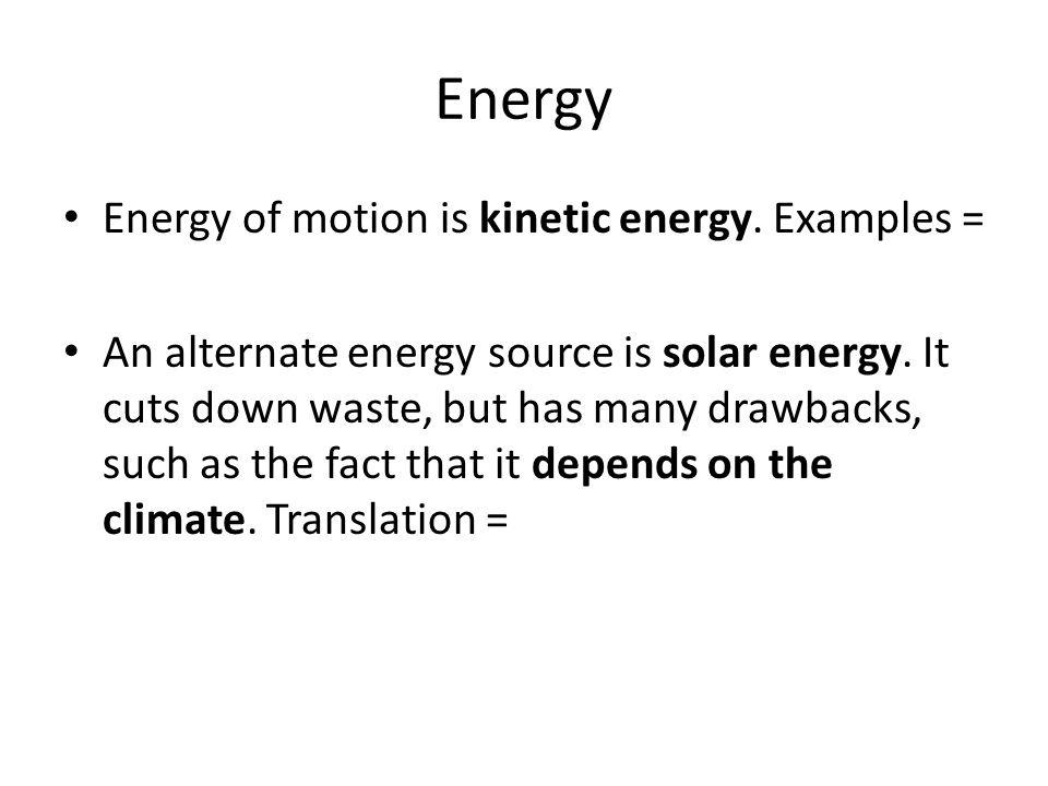 Energy Energy of motion is kinetic energy. Examples =