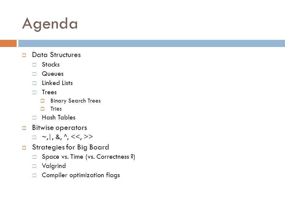 Agenda Data Structures Bitwise operators Strategies for Big Board