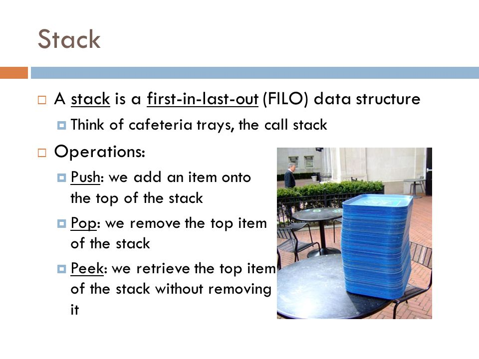 Stack A stack is a first-in-last-out (FILO) data structure Operations: