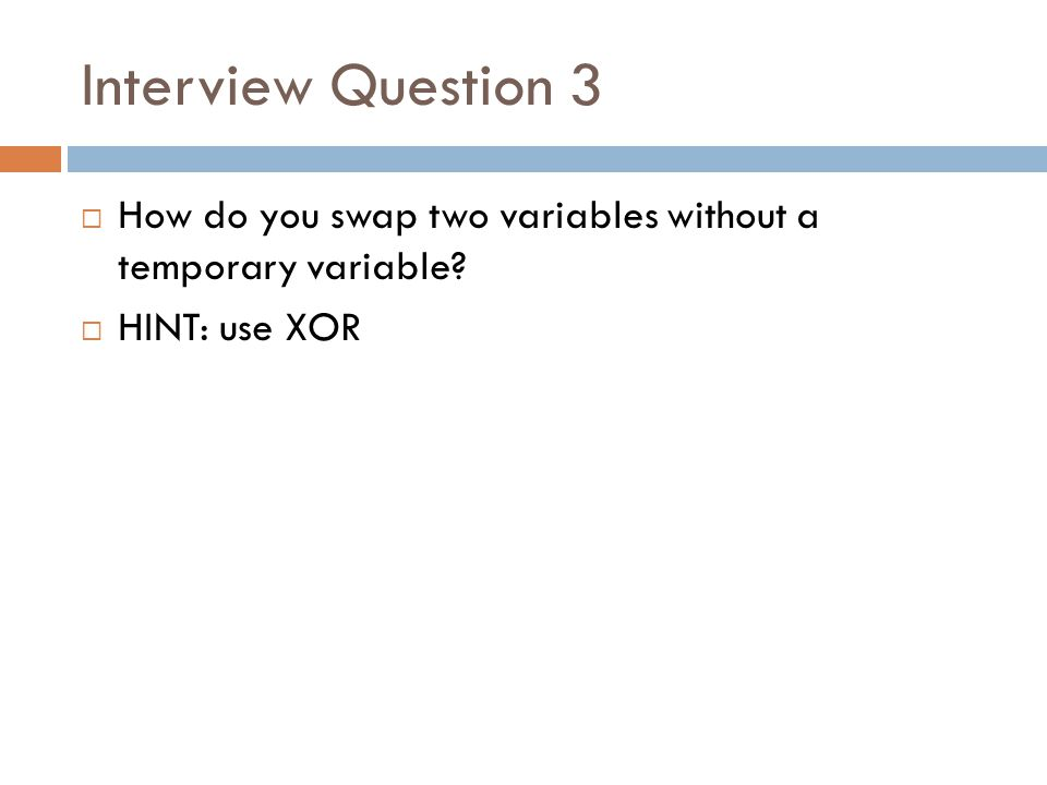 Interview Question 3 How do you swap two variables without a temporary variable HINT: use XOR