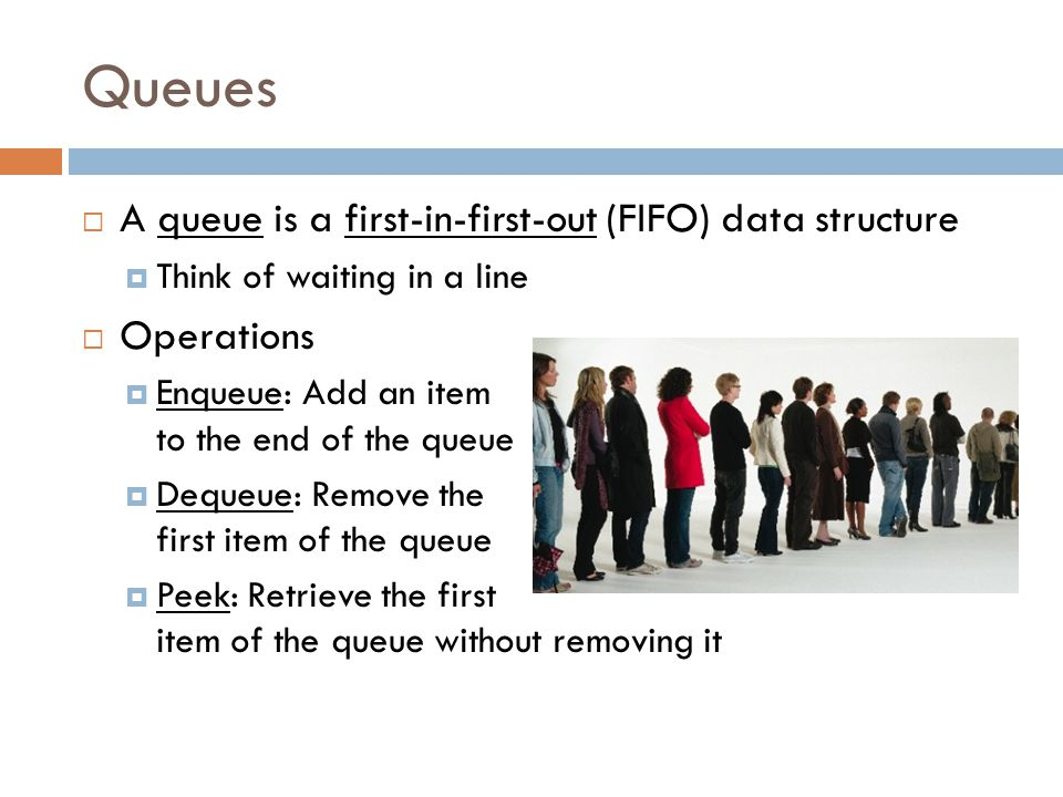 Queues A queue is a first-in-first-out (FIFO) data structure