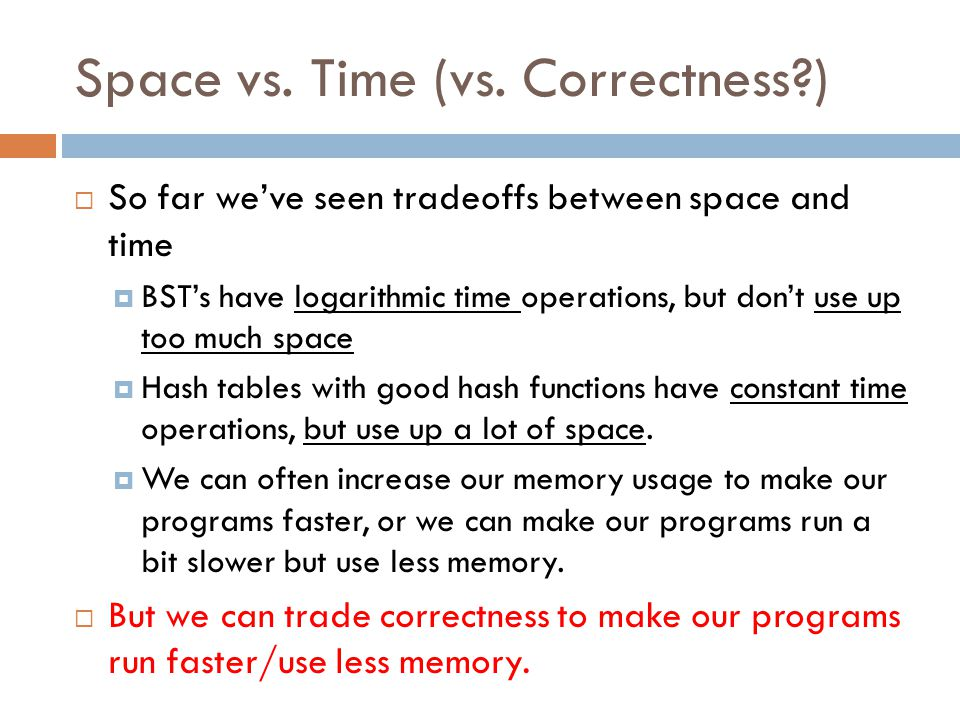 Space vs. Time (vs. Correctness )