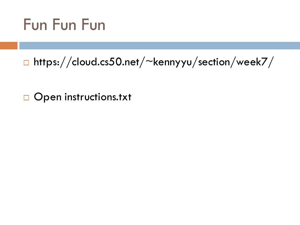 Fun Fun Fun https://cloud.cs50.net/~kennyyu/section/week7/