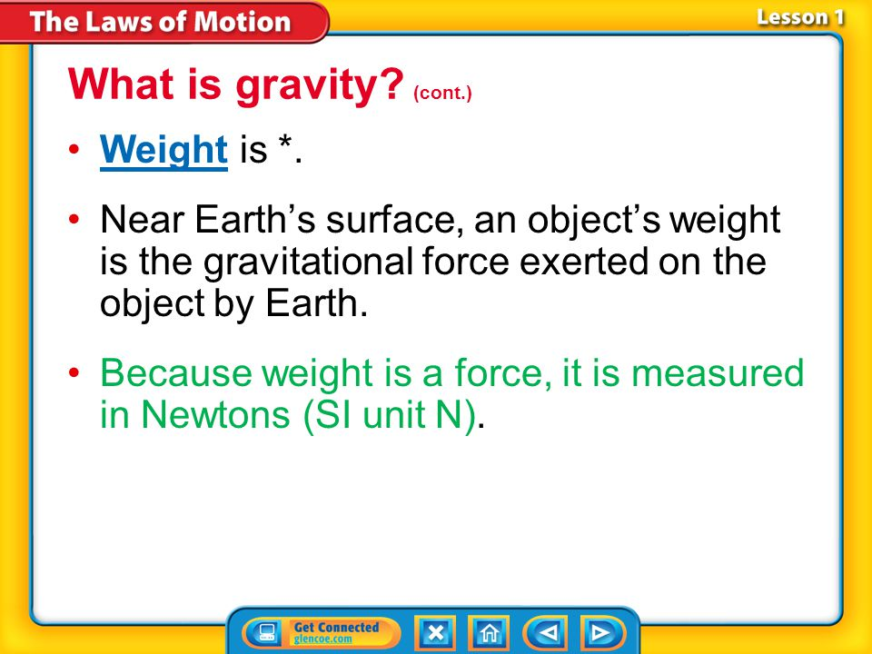 What is gravity (cont.) Weight is *.