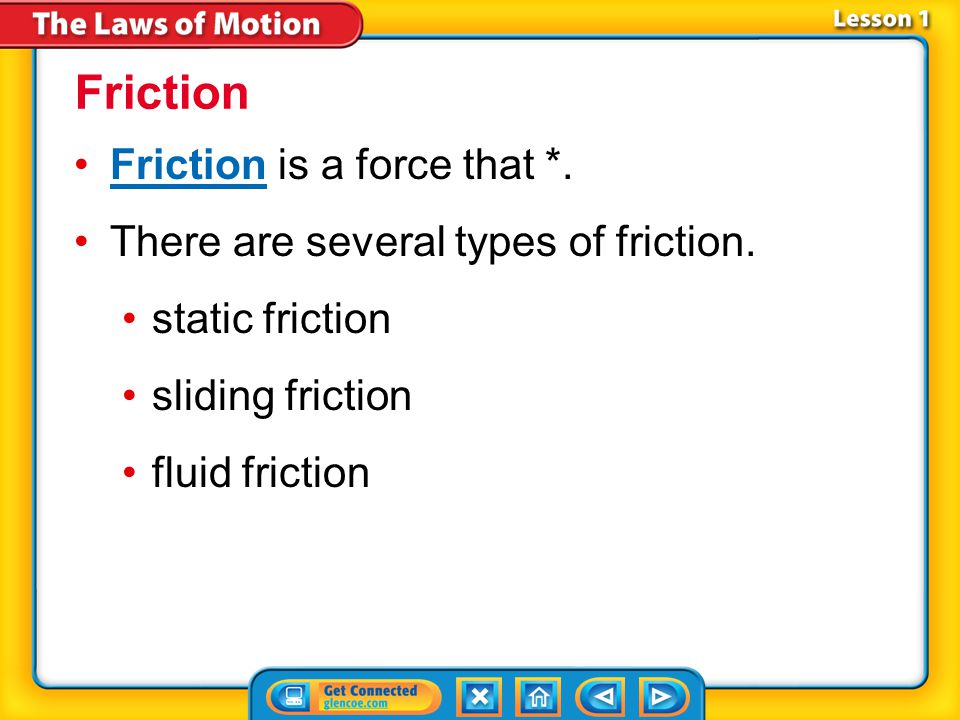 Friction Friction is a force that *.