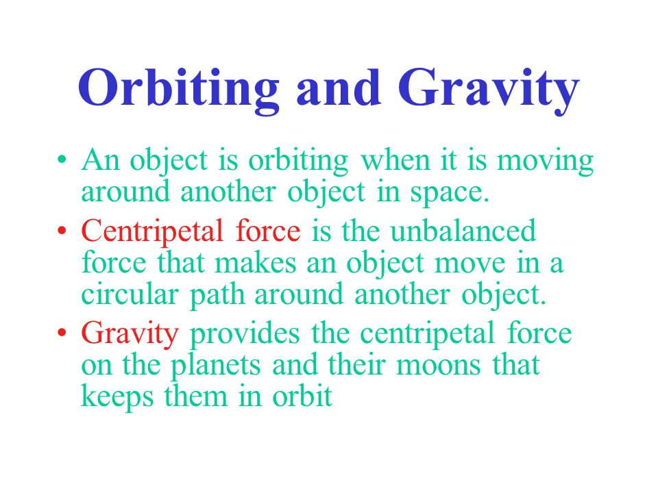 Orbiting and Gravity An object is orbiting when it is moving around another object in space.