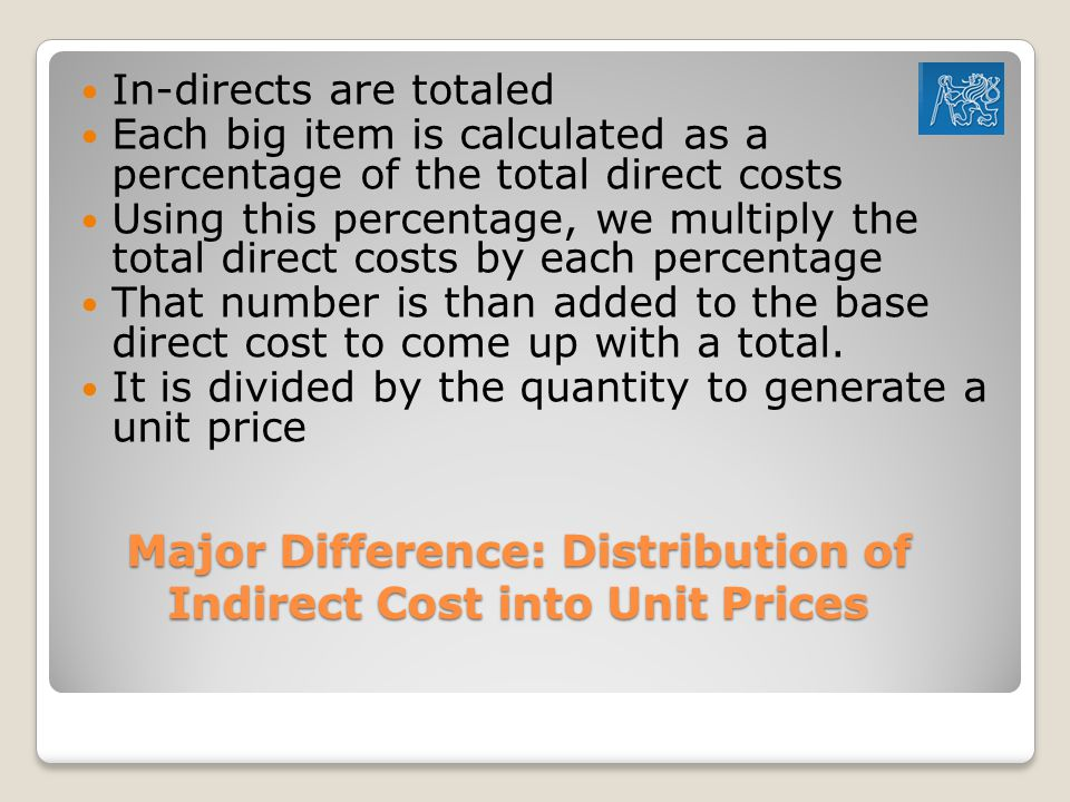 Major Difference: Distribution of Indirect Cost into Unit Prices