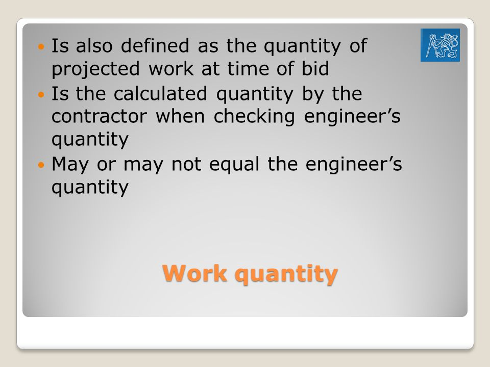 Is also defined as the quantity of projected work at time of bid