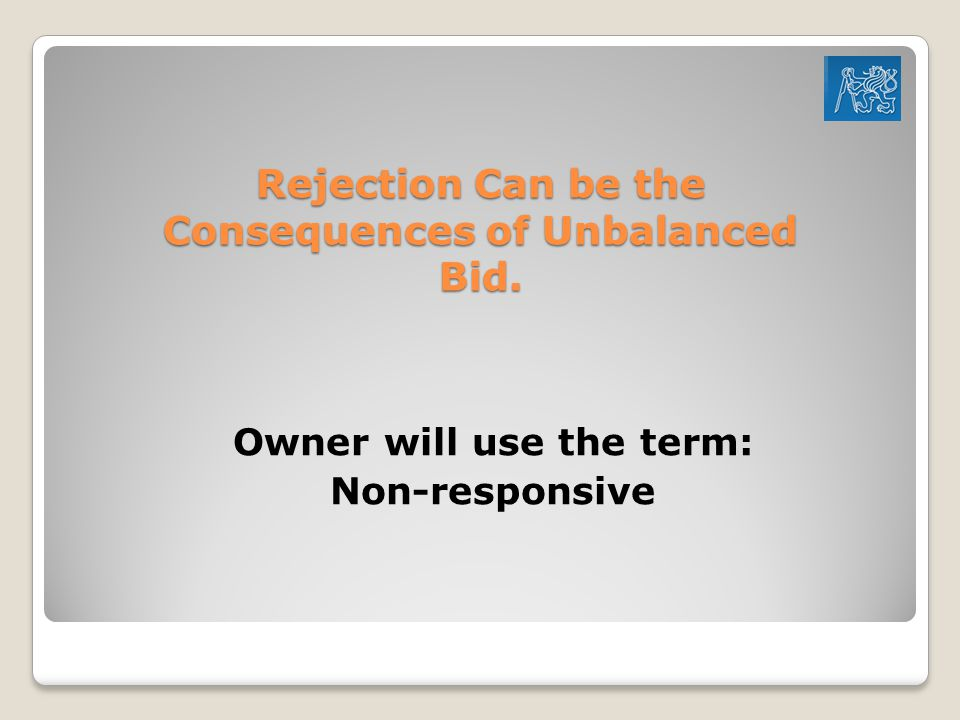 Rejection Can be the Consequences of Unbalanced Bid.