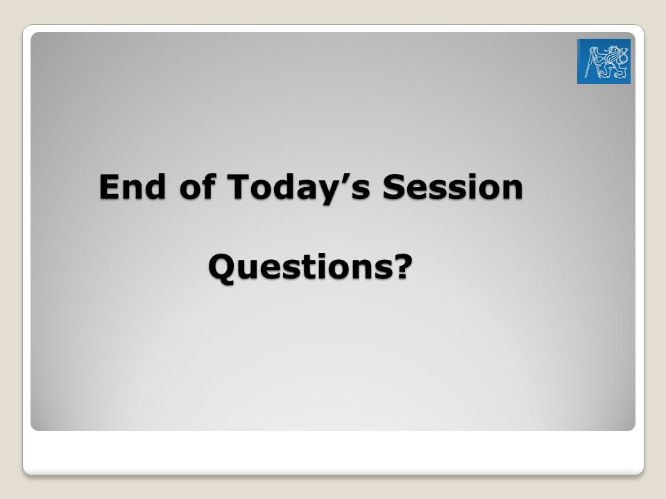 End of Today's Session Questions
