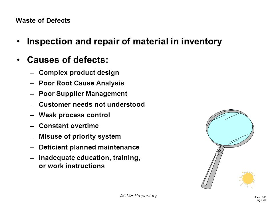 Inspection and repair of material in inventory Causes of defects: