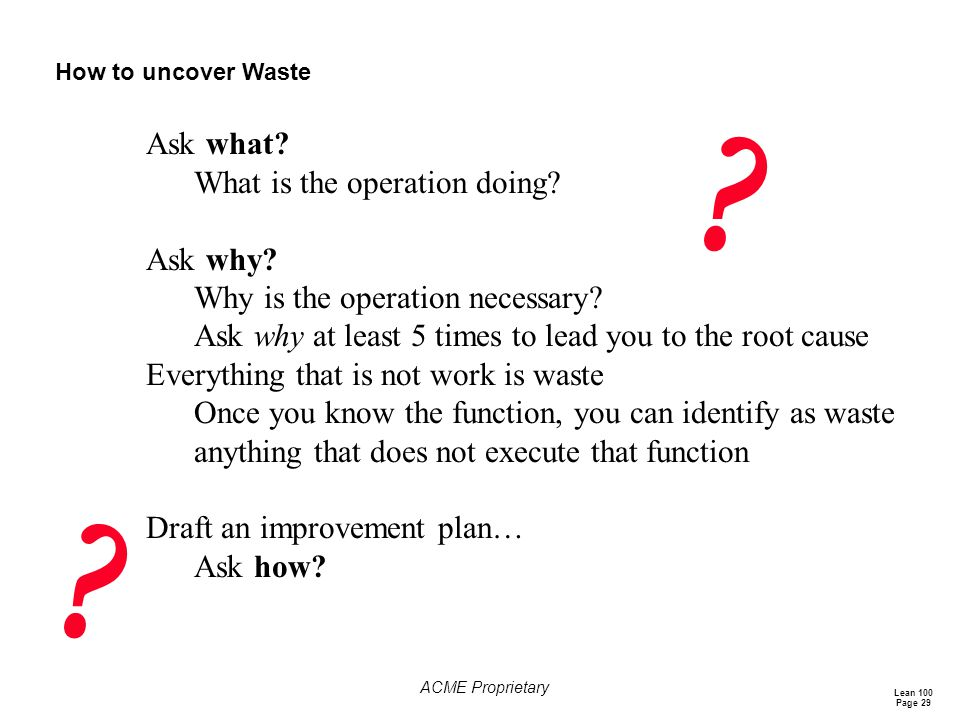 Ask what What is the operation doing Ask why