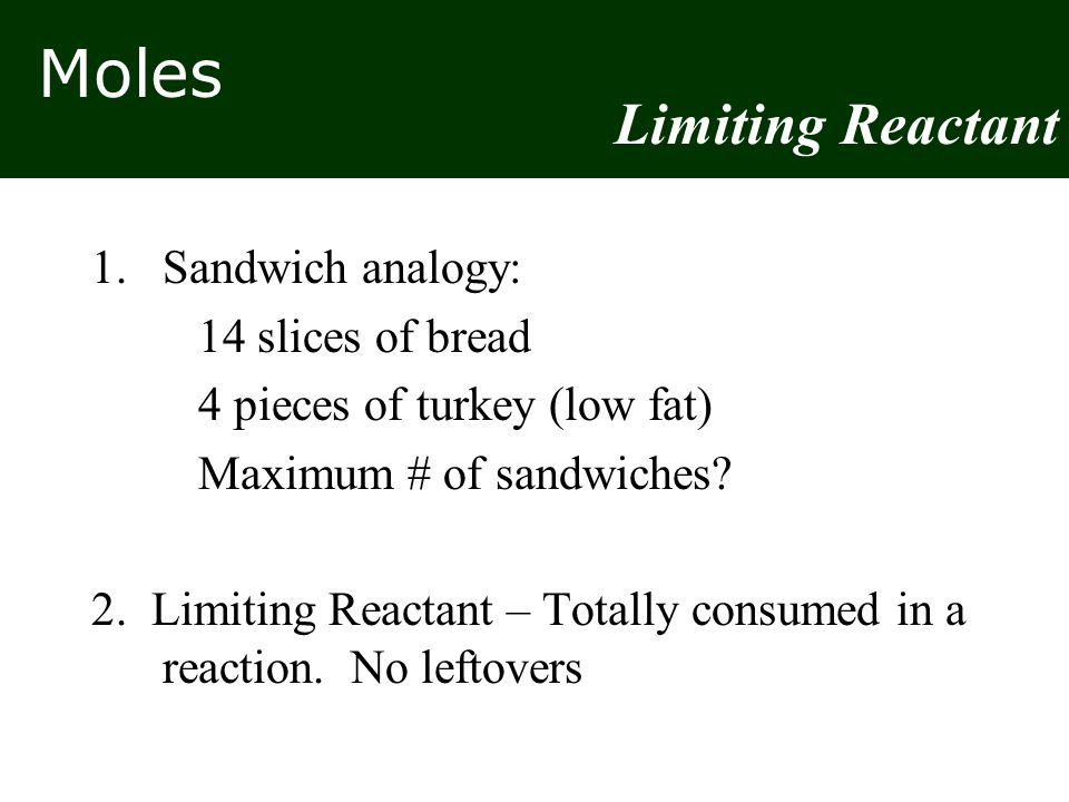 Limiting Reactant Sandwich analogy: 14 slices of bread