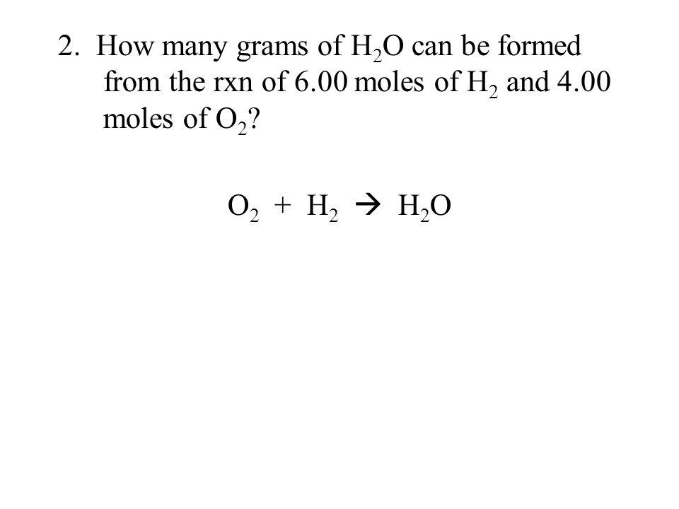 2. How many grams of H2O can be formed from the rxn of 6