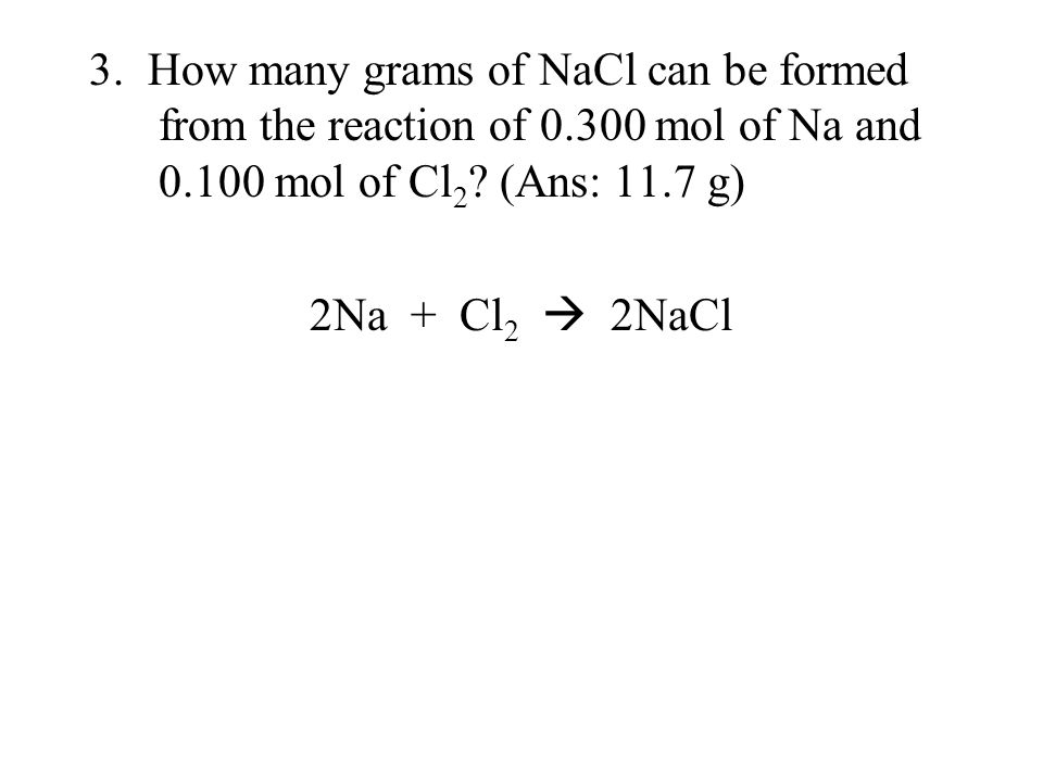 3. How many grams of NaCl can be formed from the reaction of 0