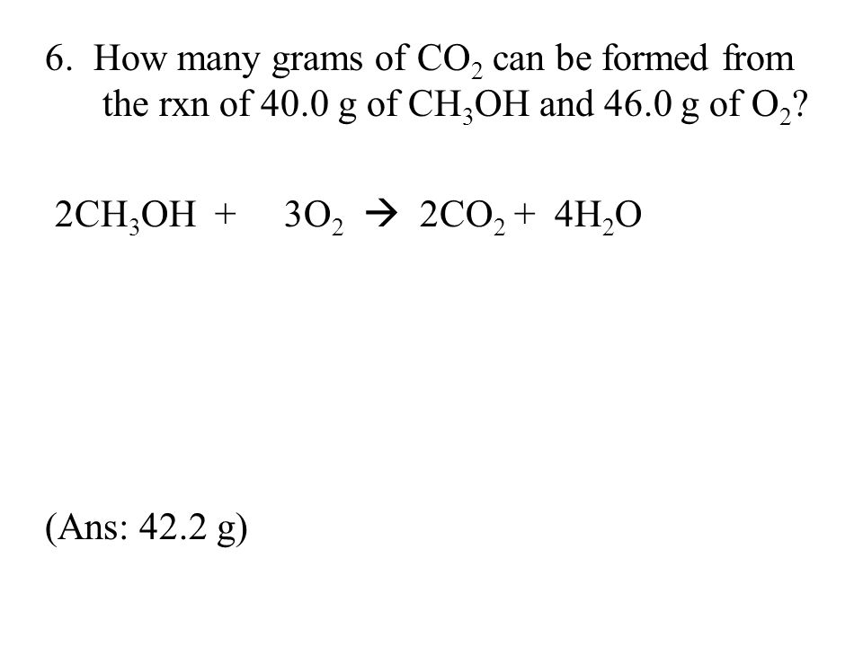 6. How many grams of CO2 can be formed from the rxn of 40