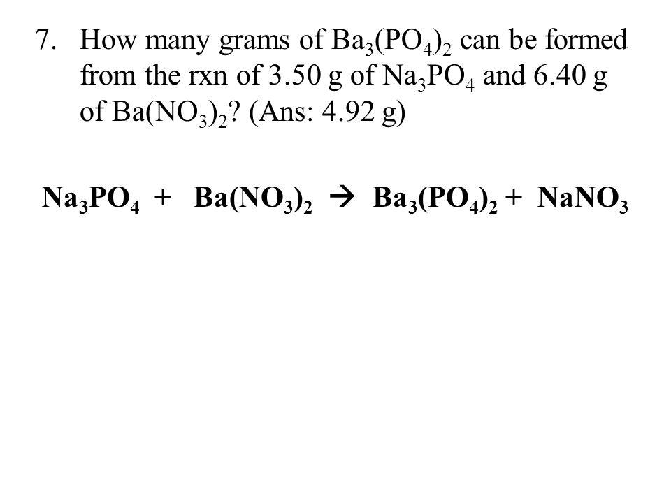 Na3PO4 + Ba(NO3)2  Ba3(PO4)2 + NaNO3