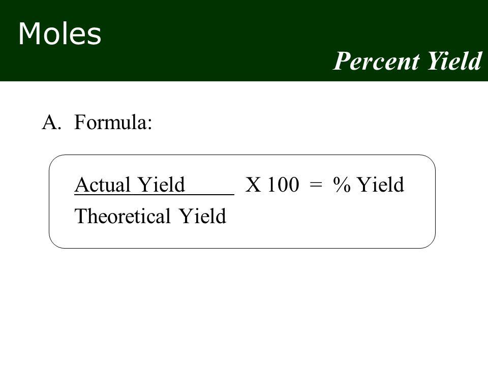 Percent Yield Formula: Actual Yield X 100 = % Yield Theoretical Yield
